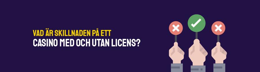 Vad är skillnaden på ett casino med svensk licens och ett casino utan svensk licens?